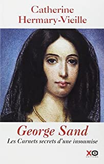 George Sand : les carnets secrets d'une insoumise, Hermary-Vieille, Catherine