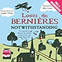 Notwithstanding Audiobook by Louis De Bernieres Narrated by Mike Grady