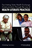 Facilitating State Health Exchange Communication Through the Use of Health Literate Practices : Workshop Summary, Roundtable on Health Literacy and Institute of Medicine, 0309220297