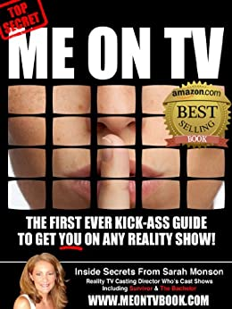 Me On TV: The First Ever Kick-Ass Guide To Get You On Any Reality Show by [Monson, Sarah ]