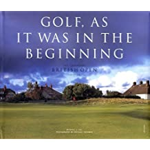 Golf, As it was in the Beginning: The Legendary British Open Courses by Michael J. Fay (2002-05-17)