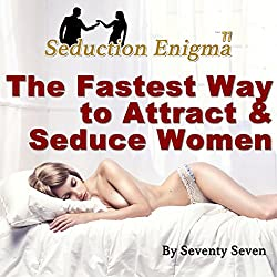 The Fastest Way to Attract & Seduce Women: Seduction Enigma Natural Game