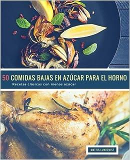 50 Comidas Bajas en Azúcar para el Horno: Recetas clásicas con menos azúcar (Volume 1) (Spanish Edition): Mattis Lundqvist: 9781720979777: Amazon.com: Books