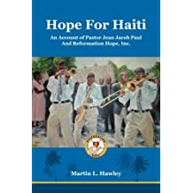 Hope for Haiti: An Account of Pastor Jean Jacob Paul and Reformation Hope, Inc.