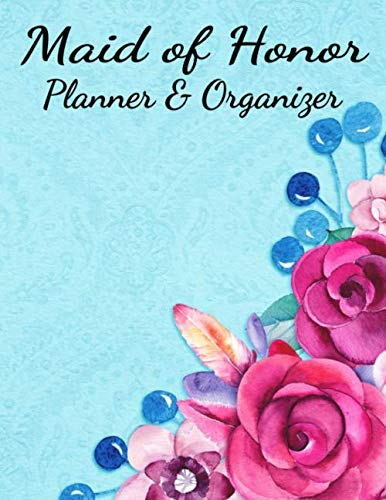 Maid of Honor Planner & Organizer: Bridal Party Tasks and Maid of Honor Notebook- Wedding and Bachelorette Party Organizer with Helpful Planning guides!