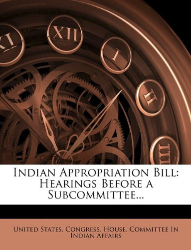 Download Indian Appropriation Bill: Hearings Before a Subcommittee... pdf epub