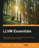 LLVM Essentials: Become familiar with the LLVM infrastructure and start using LLVM libraries to design a compiler