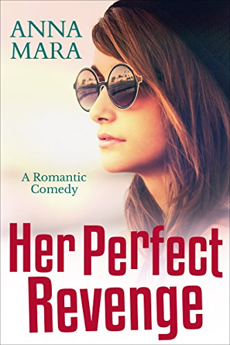 Her Perfect Revenge: A Laugh Out Loud Romantic Comedy (Saying Bye To Your Best Friend)
