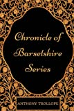 Image of Chronicle Of Barsetshire Series: By Anthony Trollope - Illustrated