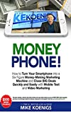 Money Phone: How to Turn Your Smartphone into a Six Figure Money-Making Marketing Machine and Close BIG Deals Quickly and Easily with Mobile Text and Video Marketing (English Edition)