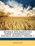 Beiträge Zur Arabischen Poësie, Oskar Rescher, 1149079606