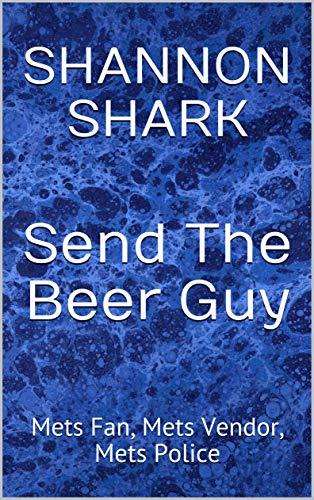 Send The Beer Guy: Mets Fan, Mets Vendor, Mets Police ()