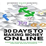 30 Days to Making Money Online: Simple Steps to Solving the Online Sales Puzzle | Rolf Magener