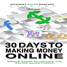 30 Days to Making Money Online: Simple Steps to Solving the Online Sales Puzzle Audiobook by Rolf Magener Narrated by Chris Wright
