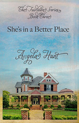 She's In a Better Place (The Fairlawn Series Book 3) by [Hunt, Angela]