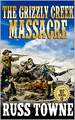 The Grizzly Creek Massacre: Five Stories of the Wild West: A Western Adventure From The Author