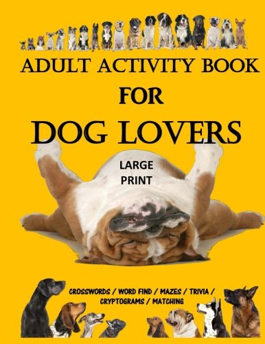 Adult Activity Book for Dog Lovers: Dog Activity Book: Dog Activity Book: Gifts for Dog Lovers: Large Print Word Search, Crosswords, Matching, Trivia and More (Adult Activity Books)