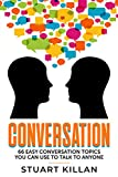 Conversation: 66 Easy Conversation Topics You Can Use to Talk to ANYONE