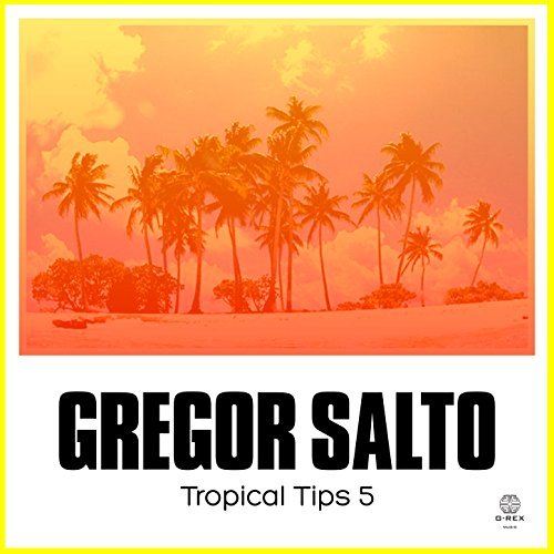 Gregor Salto Presents Tropical Tips 5