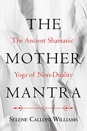 The Mother Mantra: The Ancient Shamanic Yoga of Non-Duality (English Edition)