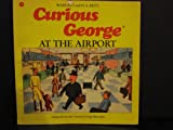 Curious George at the Airport, Margret Rey and H. A. Rey, 0395453682