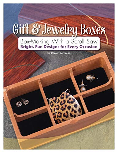 - Gift & Jewelry Boxes: Box-Making With a Scroll Saw: Bright, Fun Designs for Every Occasion (Fox Chapel Publishing) 5 Unique Projects, Step-by-Step Instructions, Photos, Patterns, and Materials Lists