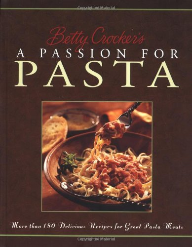 Betty Crocker's A Passion For Pasta by Betty Crocker Editors