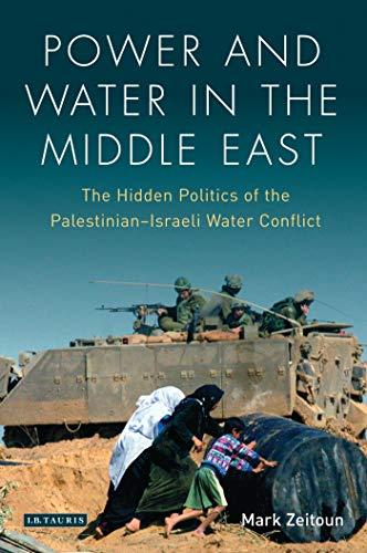 Power and Water in the Middle East: The Hidden Politics of the Palestinian-Israeli Water Conflict (Library of Modern Mid