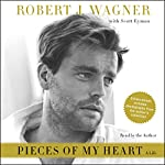 Pieces of My Heart: A Life | Robert J. Wagner