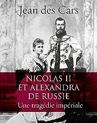 Nicolas II et Alexandra de Russie : une tragédie impériale par Jean Des Cars