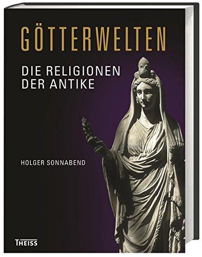 Götterwelten: Die Religionen der Antike
