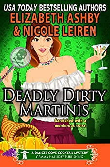 Deadly Dirty Martinis: a Danger Cove Cocktail Mystery (Danger Cove Mysteries Book 18) by [Leiren, Nicole, Ashby, Elizabeth]
