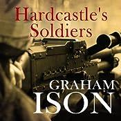 Hardcastle's Soldiers: Hardcastle Series | Graham Ison