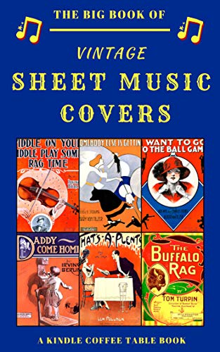 The Big Book of Vintage Sheet Music Covers: A Kindle Coffee Table ()