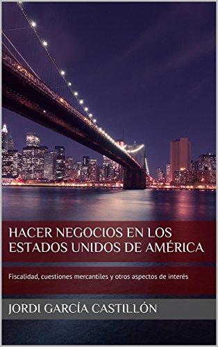 Descargar Libro Hacer Negocios En Los Estados Unidos De América: Fiscalidad, Cuestiones Mercantiles Y Otros Aspectos De Interés Jordi García Castillón