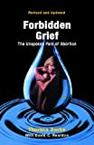 img - for Forbidden Grief: The Unspoken Pain of Abortion book / textbook / text book