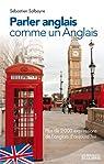 Parler anglais comme un Anglais : Plus de 2000 expressions de l'anglais d'aujourd'hui par Salbayre
