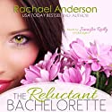 The Reluctant Bachelorette: A Romantic Comedy Audiobook by Rachael Anderson Narrated by Jennifer Reilly