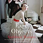 Rare Objects: A Novel | Kathleen Tessaro