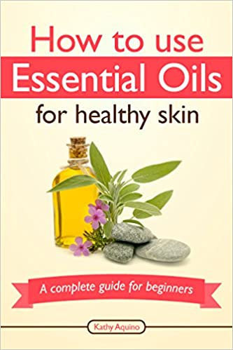 How To Use Essential Oils For Healthy Skin: A Complete Guide