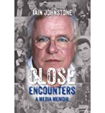 img - for [(Close Encounters: A Media Memoir)] [Author: Iain Johnstone] published on (September, 2014) book / textbook / text book