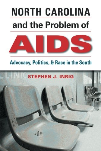 Search : North Carolina and the Problem of AIDS: Advocacy, Politics, and Race in the South