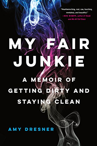 My Fair Junkie: A Memoir of Getting Dirty and Staying Clean cover