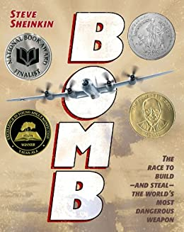 Bomb: The Race to Build--and Steal--the World's Most Dangerous Weapon (Newbery Honor Book) by [Sheinkin, Steve]