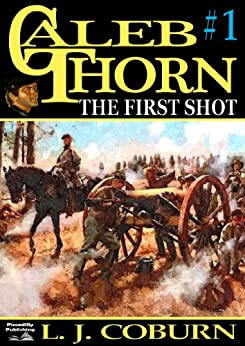 The First Shot (A Caleb Thorn Western Book 1) by [Coburn, L. J.]