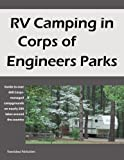 RV Camping in Corps of Engineers Parks: Guide to over 600 Corps-managed campgrounds on nearly 200 lakes around the country