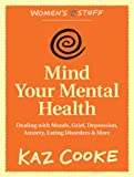 kaz cooke kindle - Mind Your Mental Health: Dealing With Moods, Grief, Depression, Anxiety, Eating Disorders & More