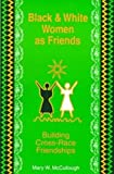 Black and White Women As Friends: Building Cross-Race Friendships (The Hampton Press Communication Series)