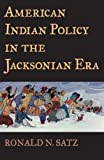 American Indian Policy in the Jacksonian Era, Ronald N. Satz, 0806134321