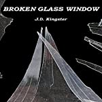 Broken Glass Window: A Short Story by the Kingster! | J.D. Kingster